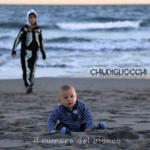 album Chiudigliocchi - Il Rumore Del Bianco
