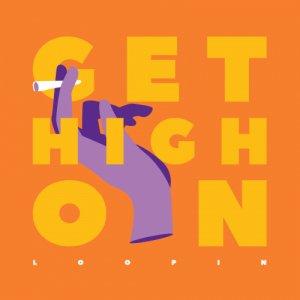 album Get High On - Loopin