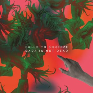 album Dada Is Not Dead - Squid to Squeeze
