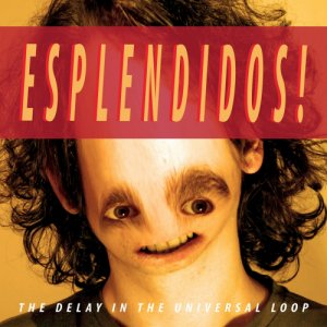 album Esplendidos! - The Delay In The Universal Loop