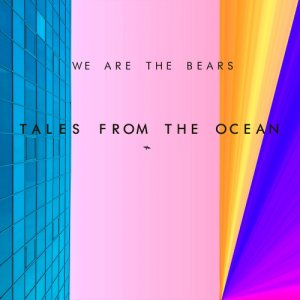 album Tales from the ocean - WE ARE THE BEARS
