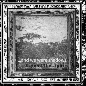 album beyond the lights - ...and we were shadows