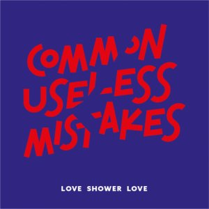 album Common Useless Mistakes - Love Shower Love