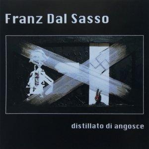 album Distillato di angosce - Franz Dal Sasso