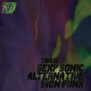 album This is sexy sonic alternative iron punk - DANCING SCRAP