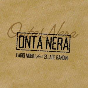 album Onta Nera feat. Ellade Bandini - Fabio Nobili (fans page)