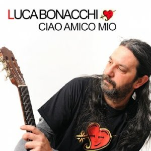 album Ciao Amico Mio - Luca Bonacchi