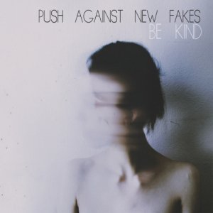 album Be Kind - push_against_new_fakes