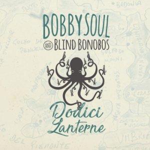 album DODICI LANTERNE - Bobby Soul & Blind Bonobos