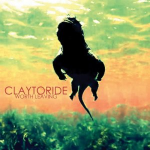 album Worth Leaving - ClayToRide