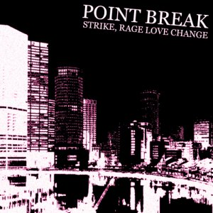 album STRIKE, RAGE, LOVE...CHANGE - Point Break [Lombardia]