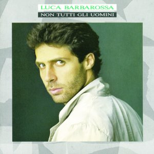 album Non Tutti Gli Uomini - Luca Barbarossa