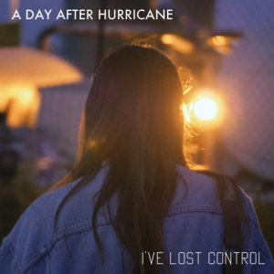 album I've Lost Control - Single - A Day After Hurricane
