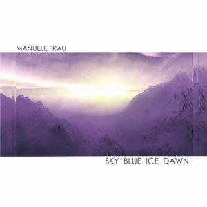 album SKY BLUE ICE DAWN - Manuele Frau