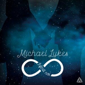 album Infiniti noi - Michael Lukes