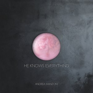 album He Knows Everything - Andrea Manzoni