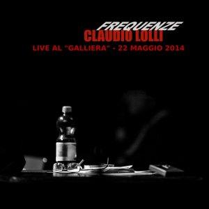 album Frequenze al teatro Galliera 22/05/2014 (Live) - Claudio Lolli
