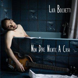 album Non dire niente a casa - Luca Bocchetti