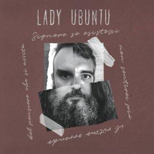 album Signore se esistessi non sentirei più il ritmo orrendo del pensiero che si avvita - Lady Ubuntu