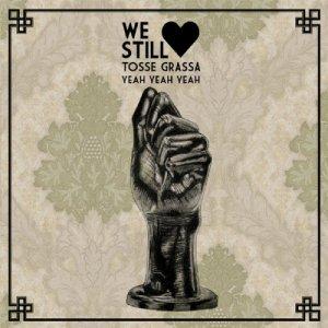 album WE STILL LOVE TOSSE GRASSA YEAH YEAH YEAH - Split