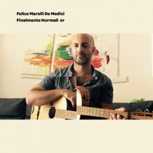 album Finalmente Normali - FeliceMarsiliDeMedici