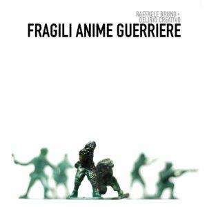 album FRAGILI ANIME GUERRIERE - raffaele bruno e delirio creativo