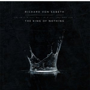 album The King Of Nothing - Richard Von Sabeth