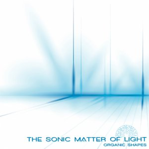 album The Sonic Matter of Light - Organic Shapes