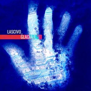 album Glaciale - Lascivo