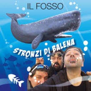 album Stronzi di balena - Il Fosso