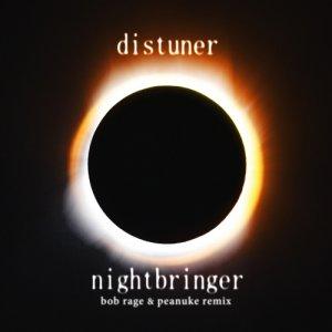 album Distuner - Nightbringer (Bob Rage & Peanuke Remix) - Bob Rage & Peanuke