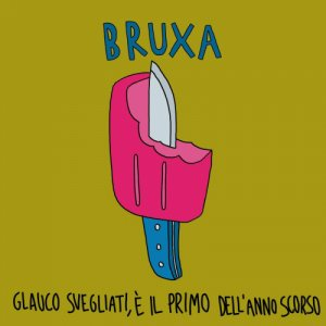 album Glauco svegliati, è il primo dell'anno scorso - Bruxa