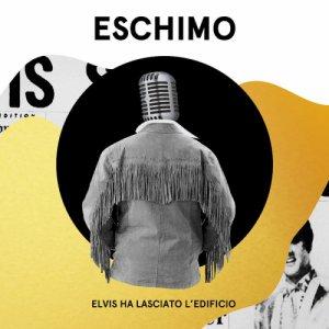 album Elvis Ha Lasciato l'Edificio - Eschimo