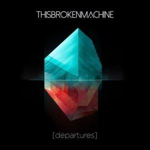 album [departures] - This Broken Machine
