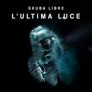 album L'Ultima Luce (prod. Big Fish) - Skuba Libre