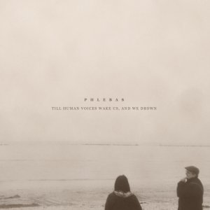 album Till human voices wake us, and we drown - Phlebas