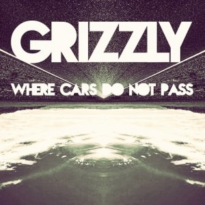 album Where Cars do not Pass - EP - ( GRIZZLY )