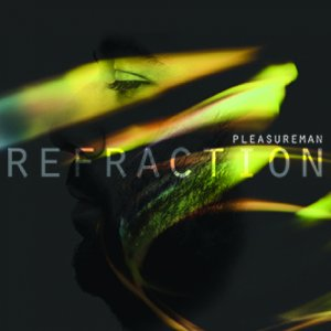 album Refraction - PleasureMan