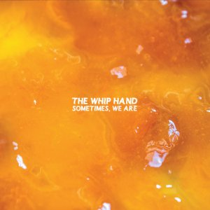 album Sometimes, We Are - The Whip Hand