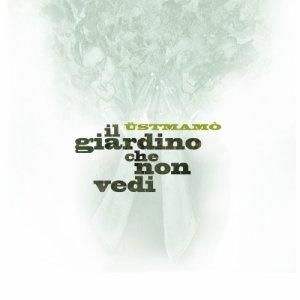 album Il Giardino che Non Vedi - Üstmamò