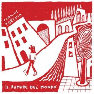 album Il rumore del mondo - Carmine Torchia