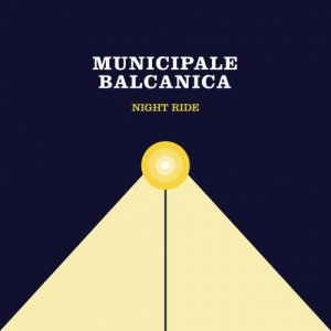 album Night Ride - Municipale Balcanica