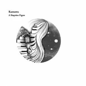 album A Shapeless Figure - Kastazwa