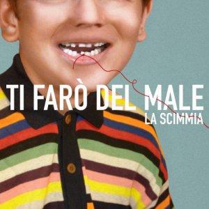 album TI FARO' DEL MALE - La Scimmia