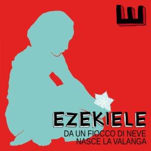 album DA UN FIOCCO DI NEVE NASCE LA VALANGA - EZEKIELE