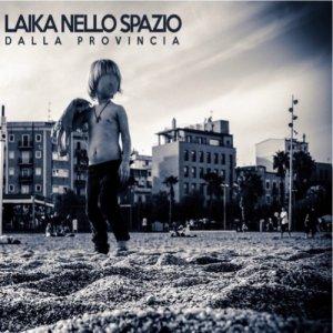 album Dalla Provincia - Laika Nello Spazio