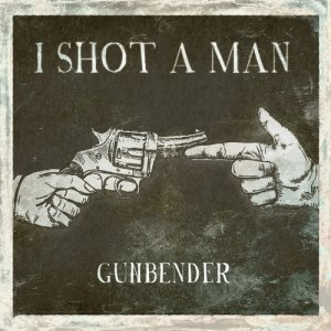 album GUNBENDER - I Shot A Man