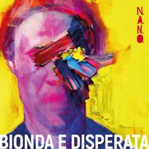 album BIONDA E DISPERATA - N.A.N.O.