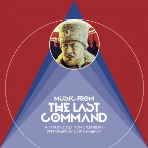 album Music from the Last Command (A Film by Josef Von Sternberg Performed by Julie's Haircut) - Julie's Haircut