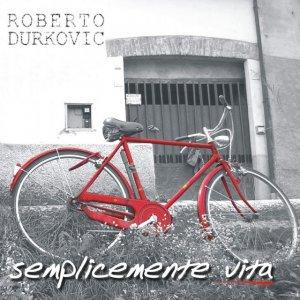 album Semplicemente vita - Roberto Durkovic